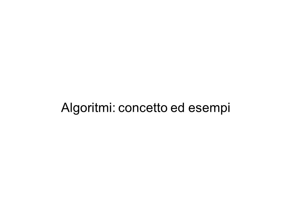 Algoritmi: concetto ed esempi