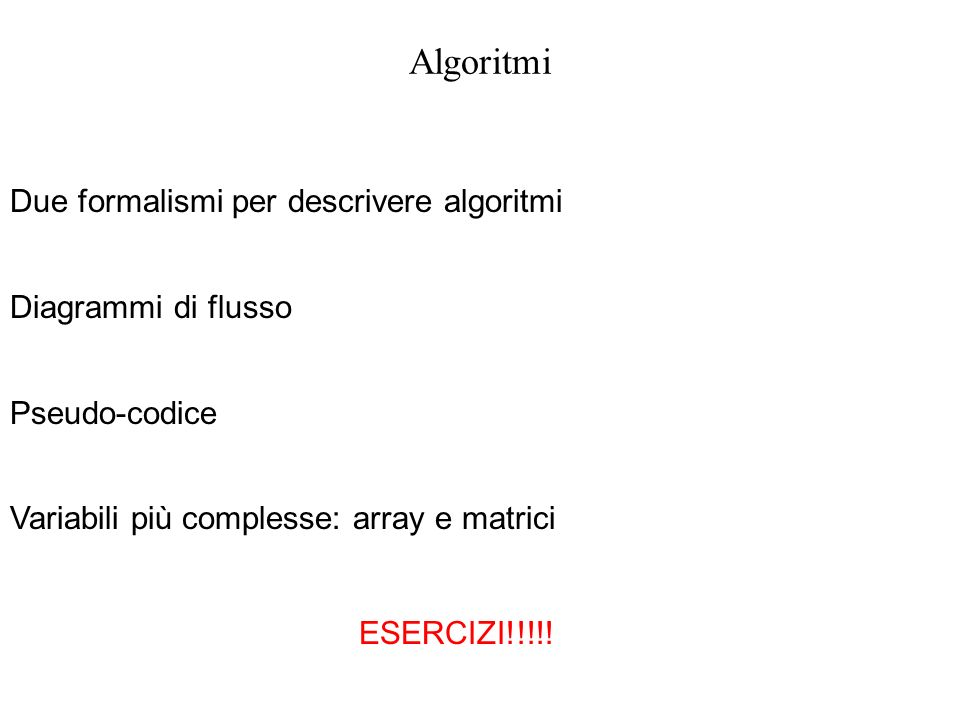 Algoritmi Due formalismi per descrivere algoritmi Diagrammi di flusso