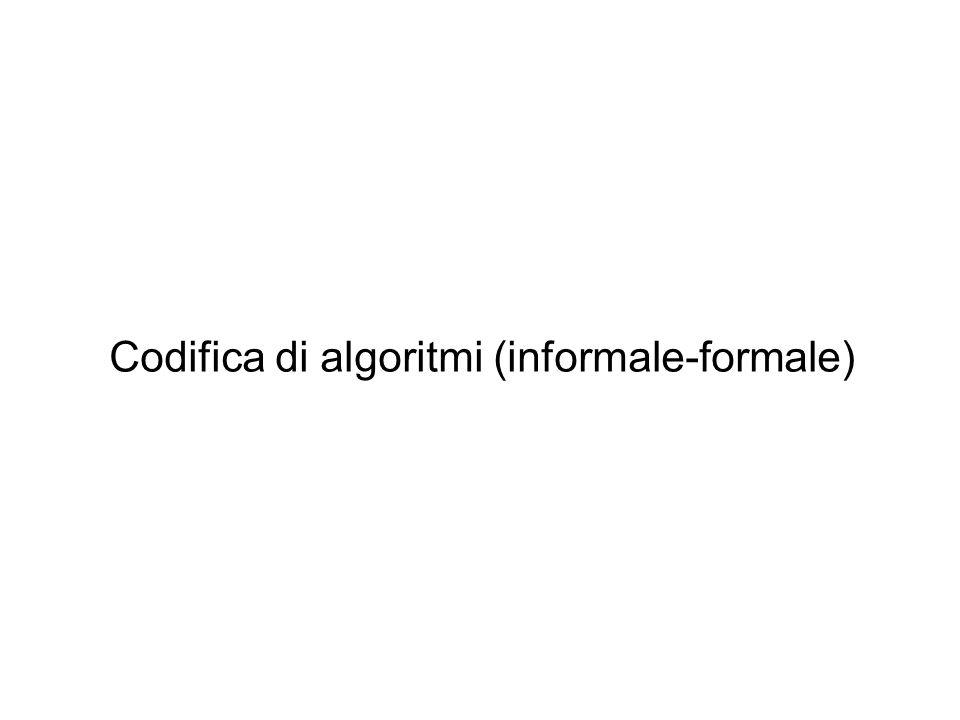 Codifica di algoritmi (informale-formale)