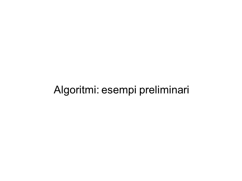 Algoritmi: esempi preliminari