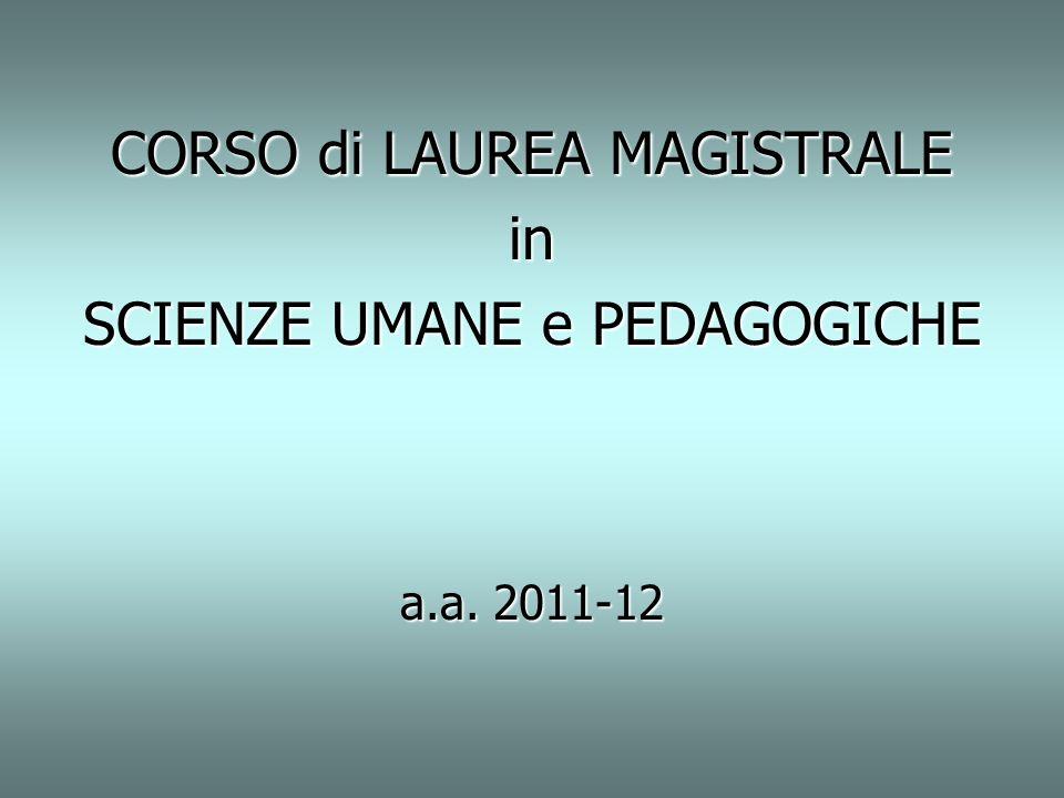 CORSO di LAUREA MAGISTRALE in SCIENZE UMANE e PEDAGOGICHE a.a. 2011-12