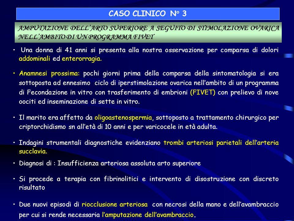 CASO CLINICO N° 3 AMPUTAZIONE DELL'ARTO SUPERIORE A SEGUITO DI STIMOLAZIONE OVARICA NELL'AMBITO DI UN PROGRAMMA FIVET.