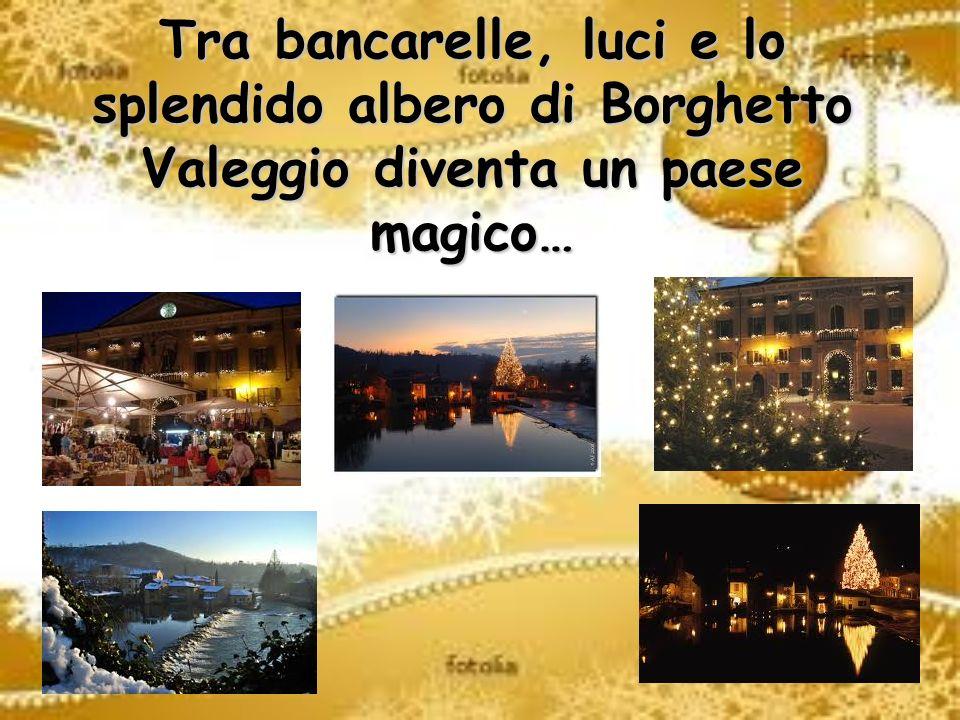 Tra bancarelle, luci e lo splendido albero di Borghetto Valeggio diventa un paese magico…