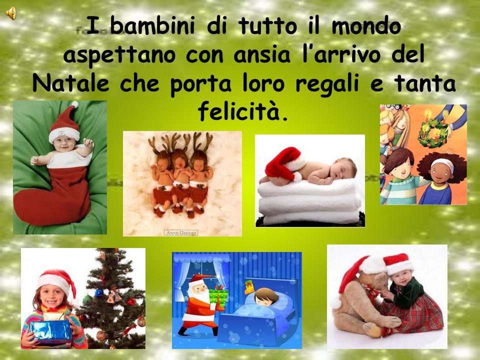 I bambini di tutto il mondo aspettano con ansia l'arrivo del Natale che porta loro regali e tanta felicità.