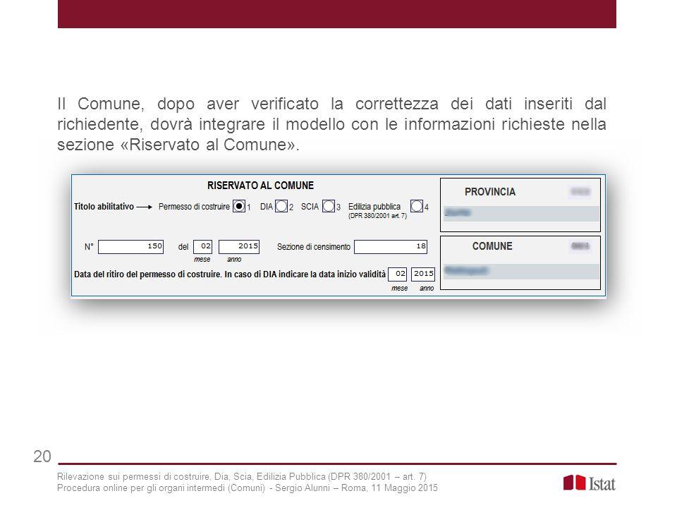 Il Comune, dopo aver verificato la correttezza dei dati inseriti dal richiedente, dovrà integrare il modello con le informazioni richieste nella sezione «Riservato al Comune».