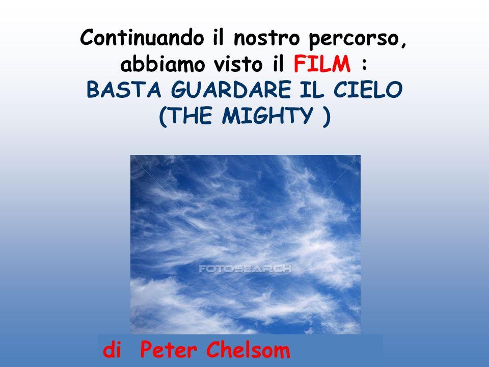 Continuando il nostro percorso, abbiamo visto il FILM : BASTA GUARDARE IL CIELO (THE MIGHTY )