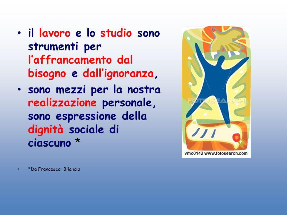 il lavoro e lo studio sono strumenti per l'affrancamento dal bisogno e dall'ignoranza,