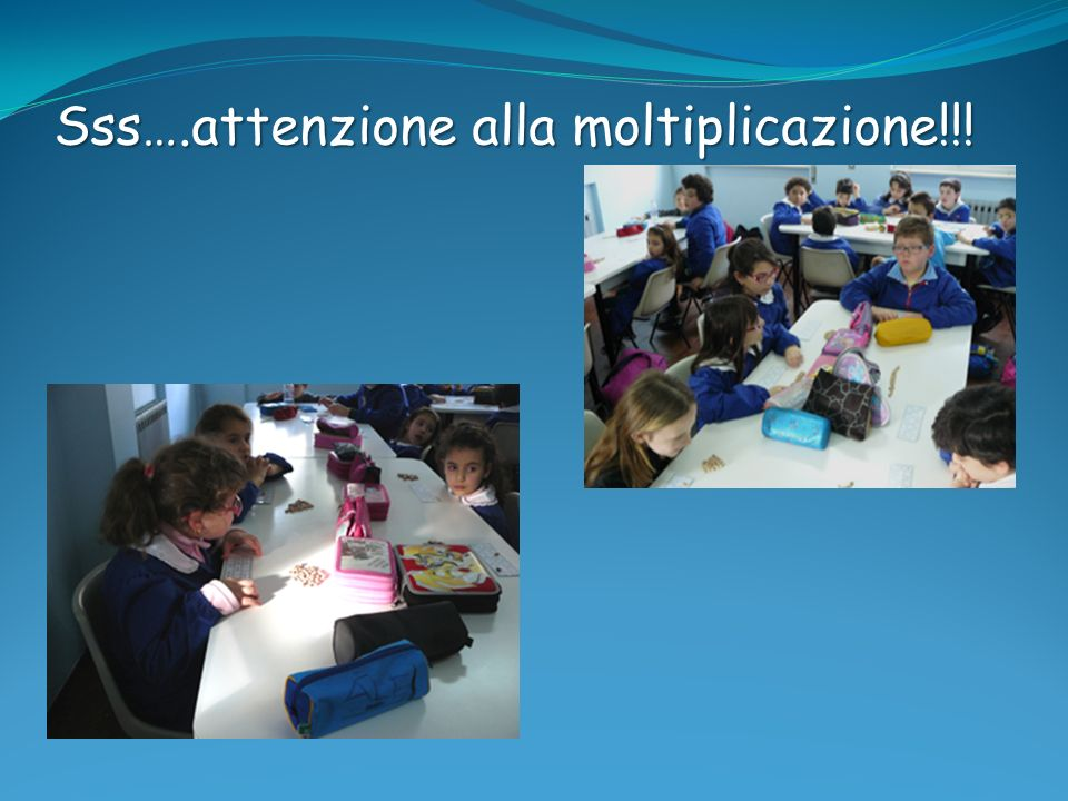 Sss….attenzione alla moltiplicazione!!!