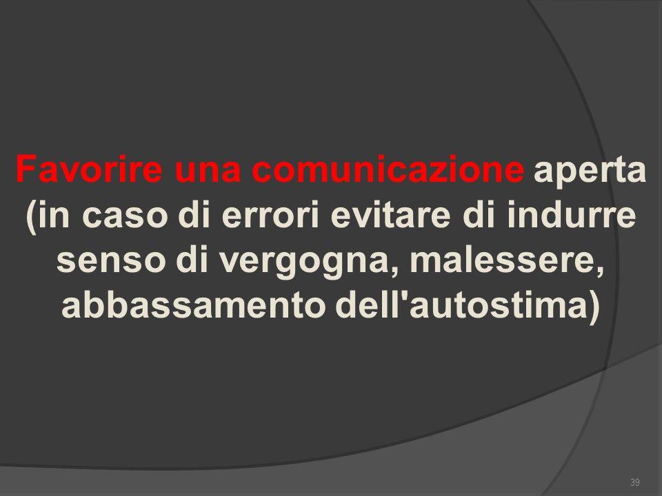 Favorire una comunicazione aperta (in caso di errori evitare di indurre senso di vergogna, malessere, abbassamento dell autostima)