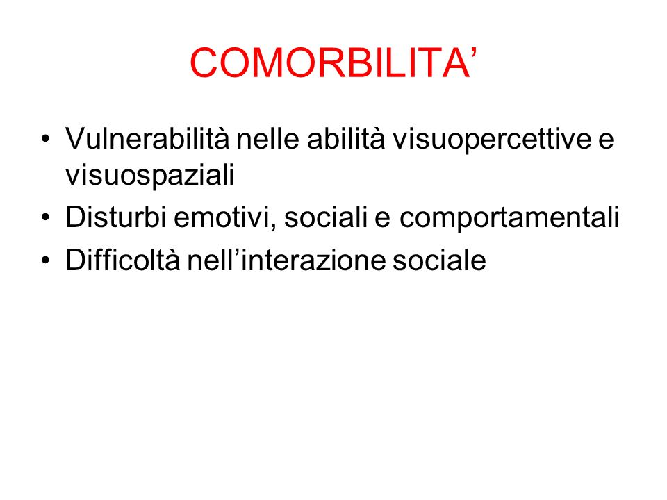 COMORBILITA' Vulnerabilità nelle abilità visuopercettive e visuospaziali. Disturbi emotivi, sociali e comportamentali.