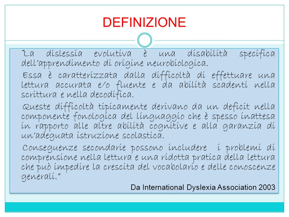 DEFINIZIONE La dislessia evolutiva è una disabilità specifica dell'apprendimento di origine neurobiologica.