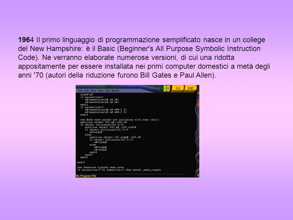 1964 Il primo linguaggio di programmazione semplificato nasce in un college del New Hampshire: è il Basic (Beginner s All Purpose Symbolic Instruction Code).