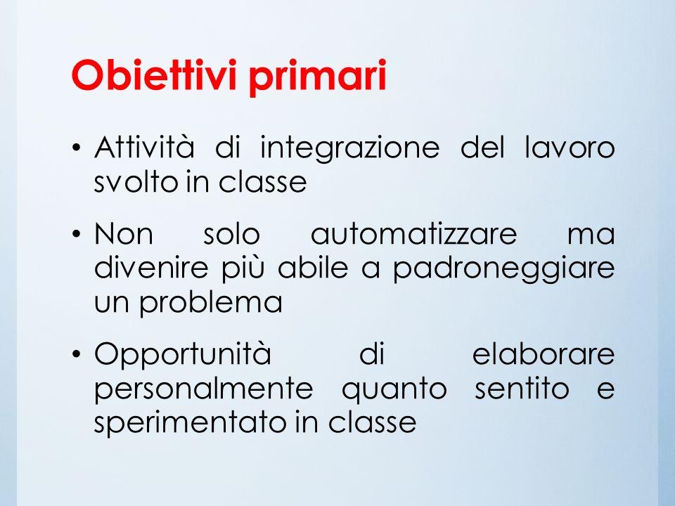 Obiettivi primari Attività di integrazione del lavoro svolto in classe