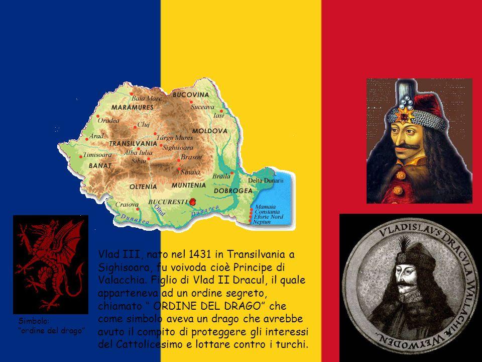 Vlad III, nato nel 1431 in Transilvania a Sighisoara, fu voivoda cioè Principe di Valacchia. Figlio di Vlad II Dracul, il quale apparteneva ad un ordine segreto, chiamato ORDINE DEL DRAGO che come simbolo aveva un drago che avrebbe avuto il compito di proteggere gli interessi del Cattolicesimo e lottare contro i turchi.