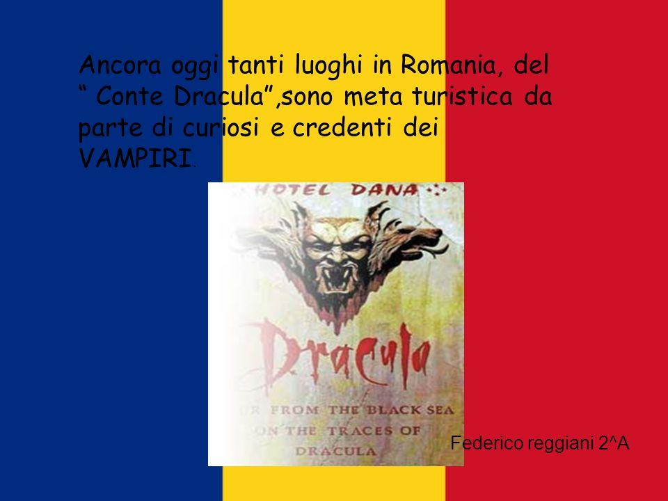 Ancora oggi tanti luoghi in Romania, del Conte Dracula ,sono meta turistica da parte di curiosi e credenti dei VAMPIRI.