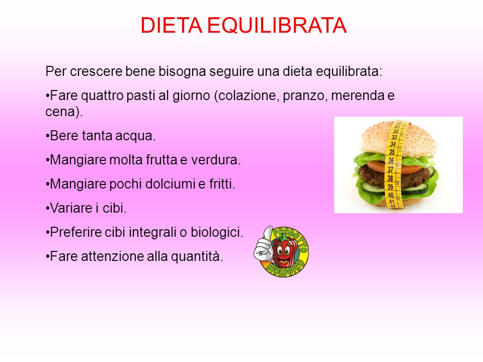 DIETA EQUILIBRATAPer crescere bene bisogna seguire una dieta equilibrata: Fare quattro pasti al giorno (colazione, pranzo, merenda e cena).