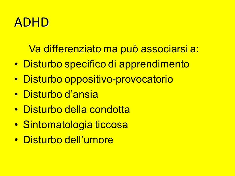 ADHD Va differenziato ma può associarsi a: