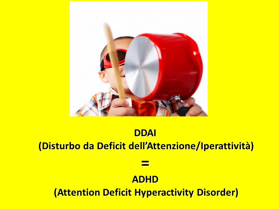 DDAI (Disturbo da Deficit dell'Attenzione/Iperattività) = ADHD (Attention Deficit Hyperactivity Disorder)