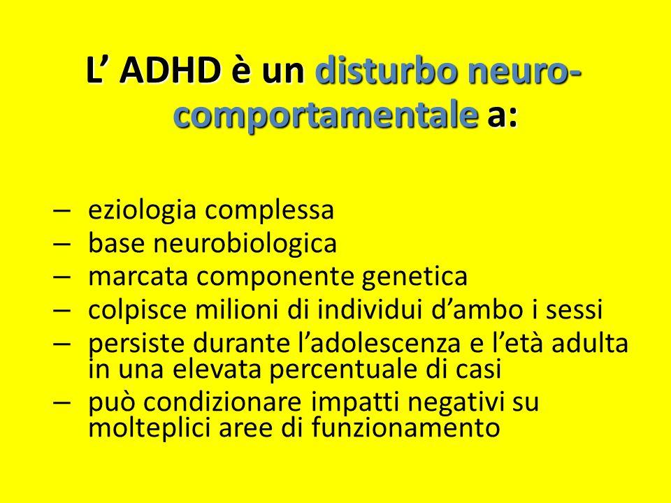L' ADHD è un disturbo neuro- comportamentale a: