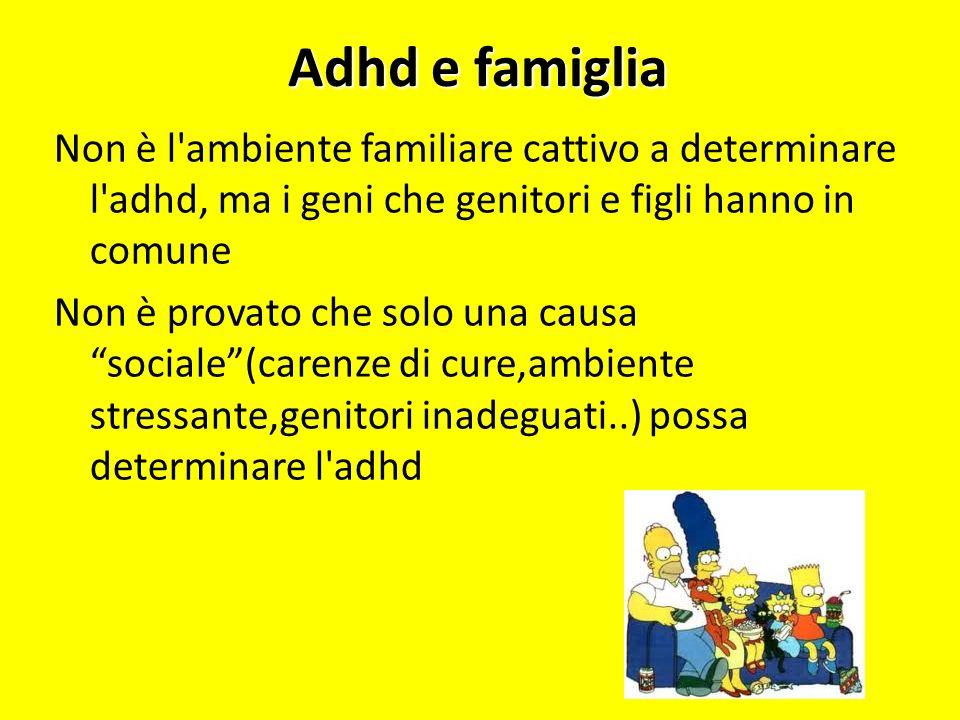 Adhd e famiglia Non è l ambiente familiare cattivo a determinare l adhd, ma i geni che genitori e figli hanno in comune.