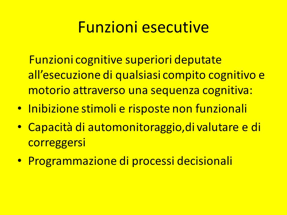 Funzioni esecutiveFunzioni cognitive superiori deputate all'esecuzione di qualsiasi compito cognitivo e motorio attraverso una sequenza cognitiva: