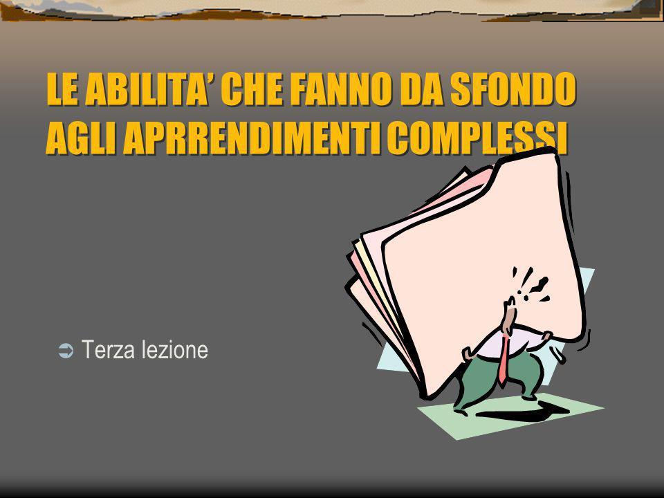 LE ABILITA' CHE FANNO DA SFONDO AGLI APRRENDIMENTI COMPLESSI