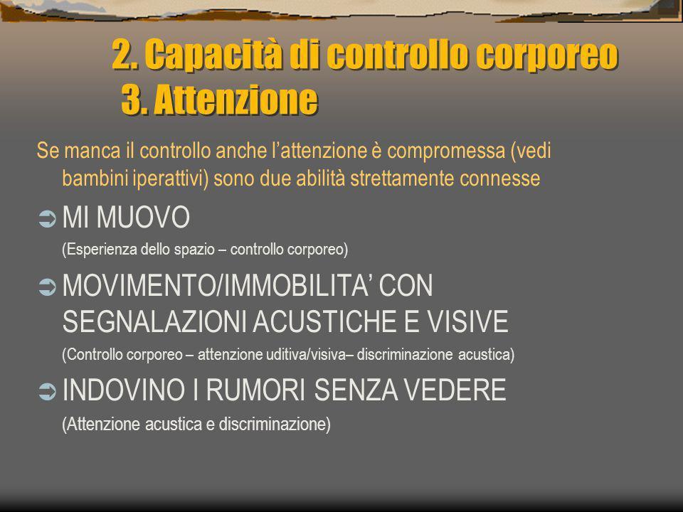 2. Capacità di controllo corporeo 3. Attenzione