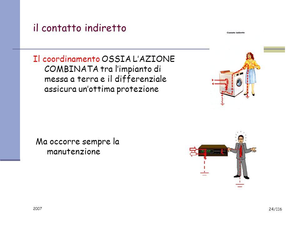 il contatto indiretto Il coordinamento OSSIA L'AZIONE COMBINATA tra l'impianto di messa a terra e il differenziale assicura un'ottima protezione.