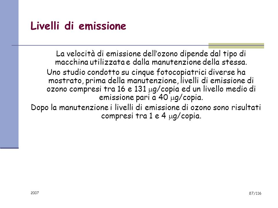 Livelli di emissione La velocità di emissione dell'ozono dipende dal tipo di macchina utilizzata e dalla manutenzione della stessa.