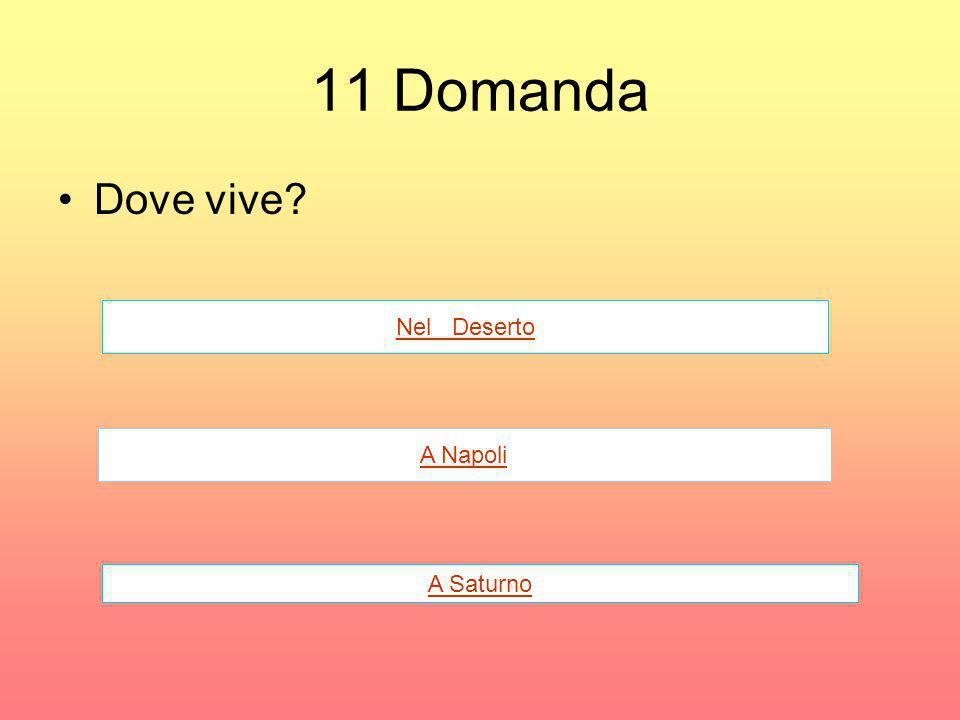 11 Domanda Dove vive Nel Deserto A Napoli A Saturno