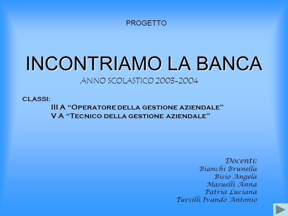 INCONTRIAMO LA BANCA ANNO SCOLASTICO 2003-2004 PROGETTO