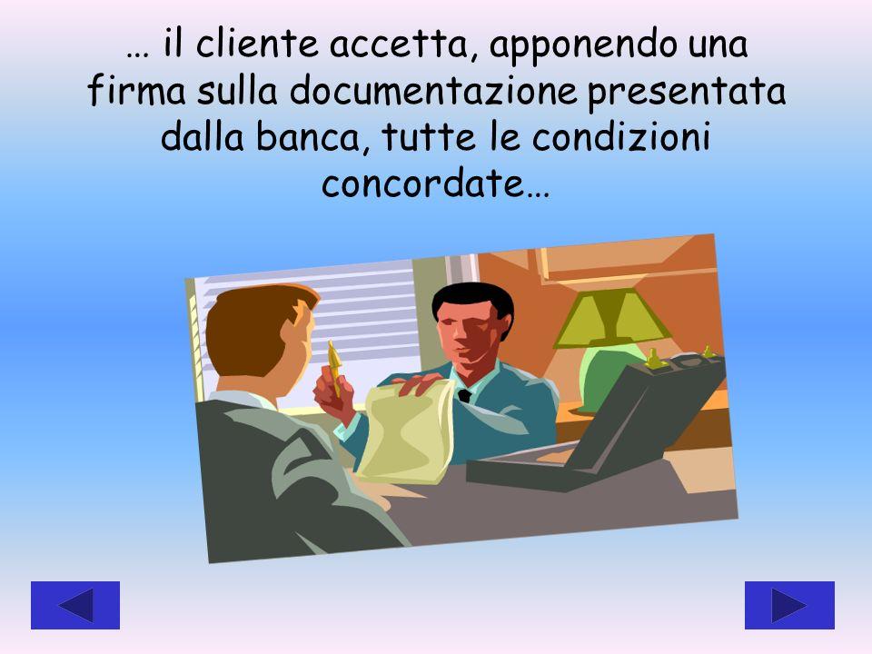 … il cliente accetta, apponendo una firma sulla documentazione presentata dalla banca, tutte le condizioni concordate…