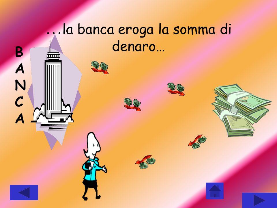 …la banca eroga la somma di denaro…