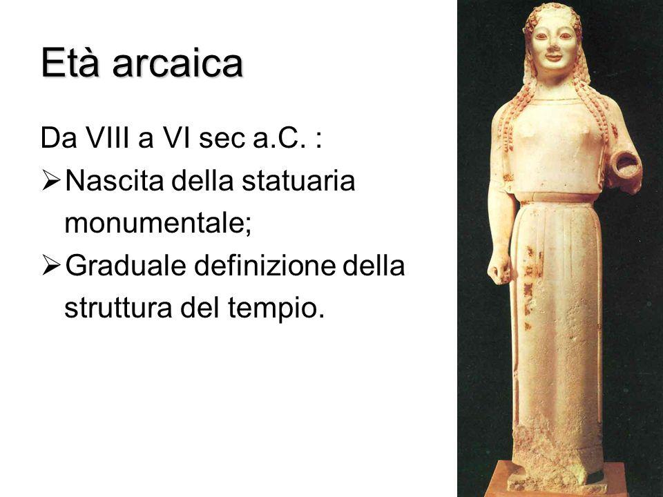 Età arcaica Da VIII a VI sec a.C. : Nascita della statuaria