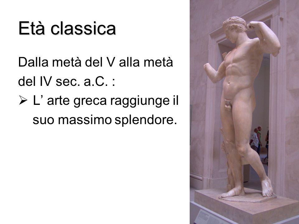 Età classica Dalla metà del V alla metà del IV sec. a.C. :