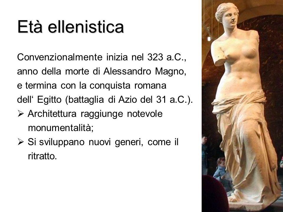 Età ellenistica Convenzionalmente inizia nel 323 a.C.,