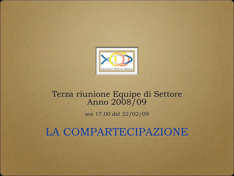 Terza riunione Equipe di Settore Anno 2008/09 ore 17,00 del 22/02/09 LA COMPARTECIPAZIONE