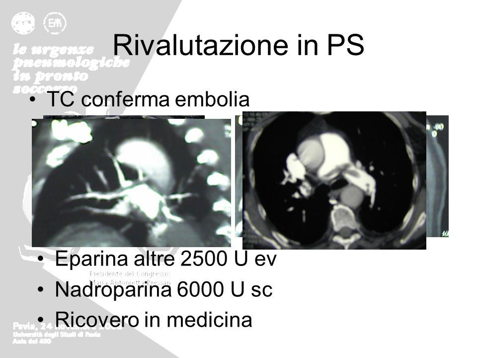 Rivalutazione in PS TC conferma embolia Eparina altre 2500 U ev