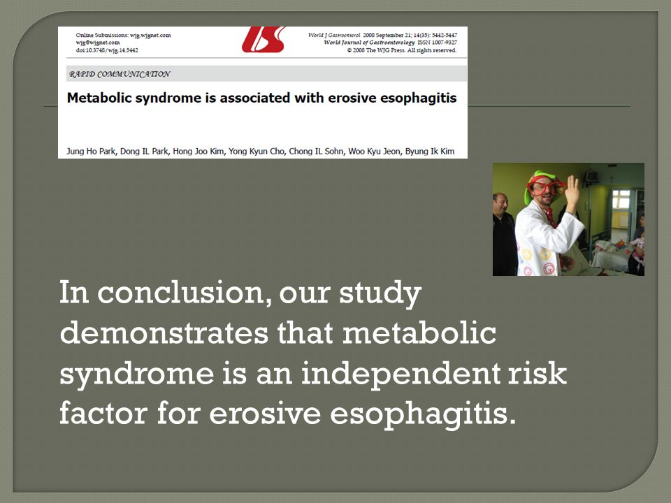 In conclusion, our study demonstrates that metabolic syndrome is an independent risk factor for erosive esophagitis.