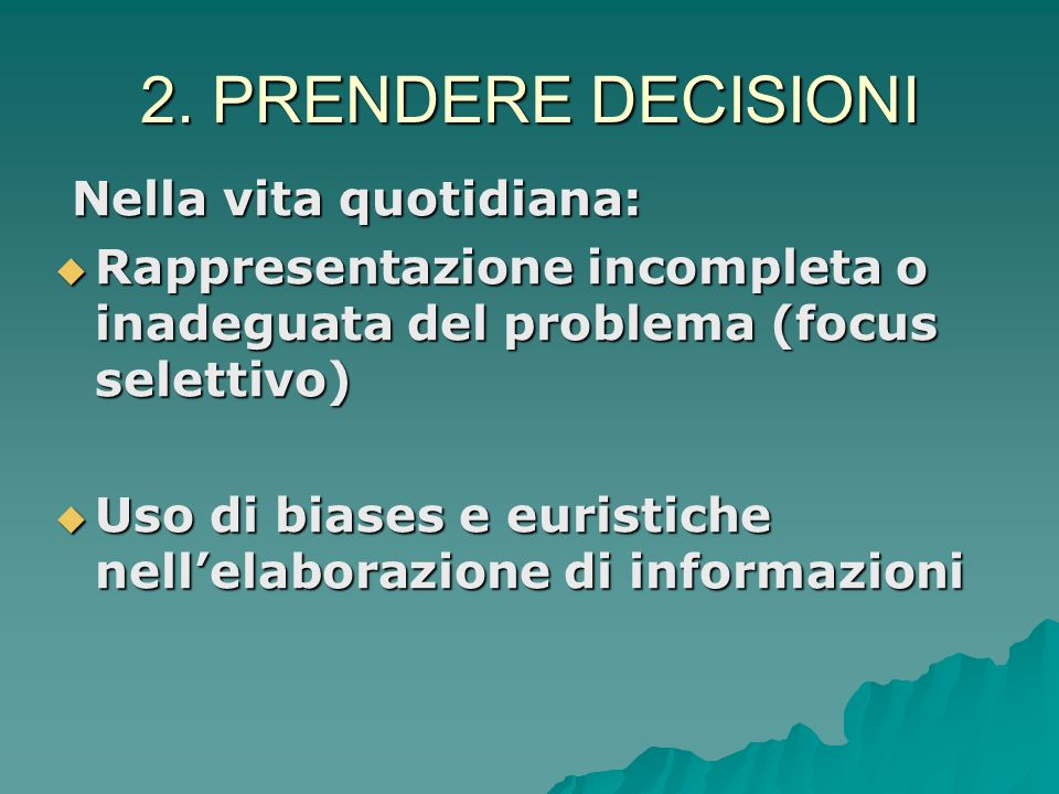 2. PRENDERE DECISIONI Nella vita quotidiana: