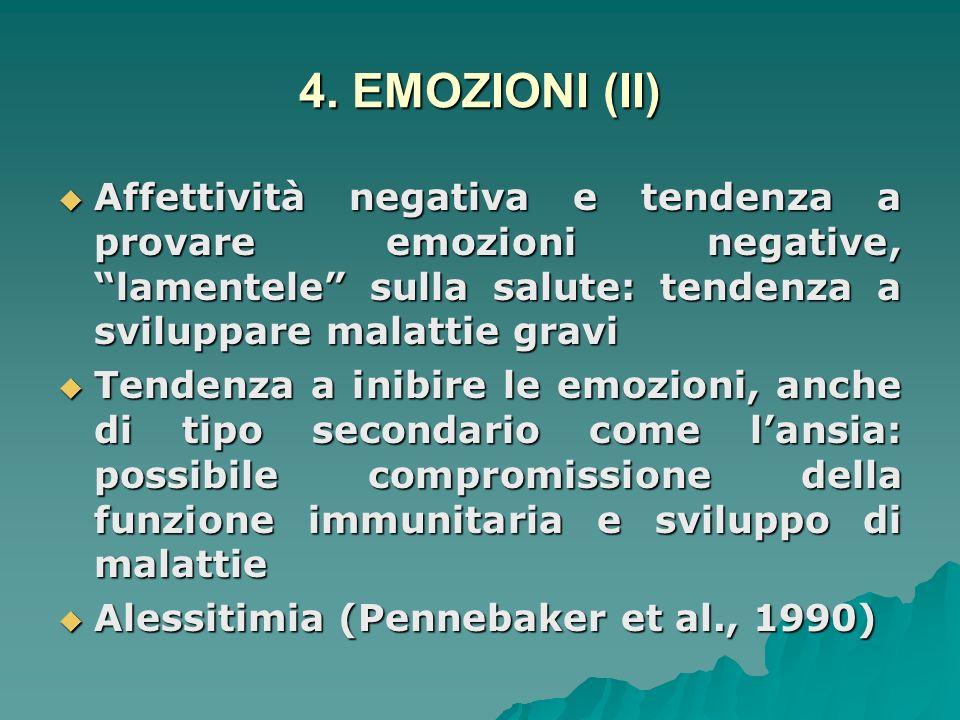 4. EMOZIONI (II) Affettività negativa e tendenza a provare emozioni negative, lamentele sulla salute: tendenza a sviluppare malattie gravi.