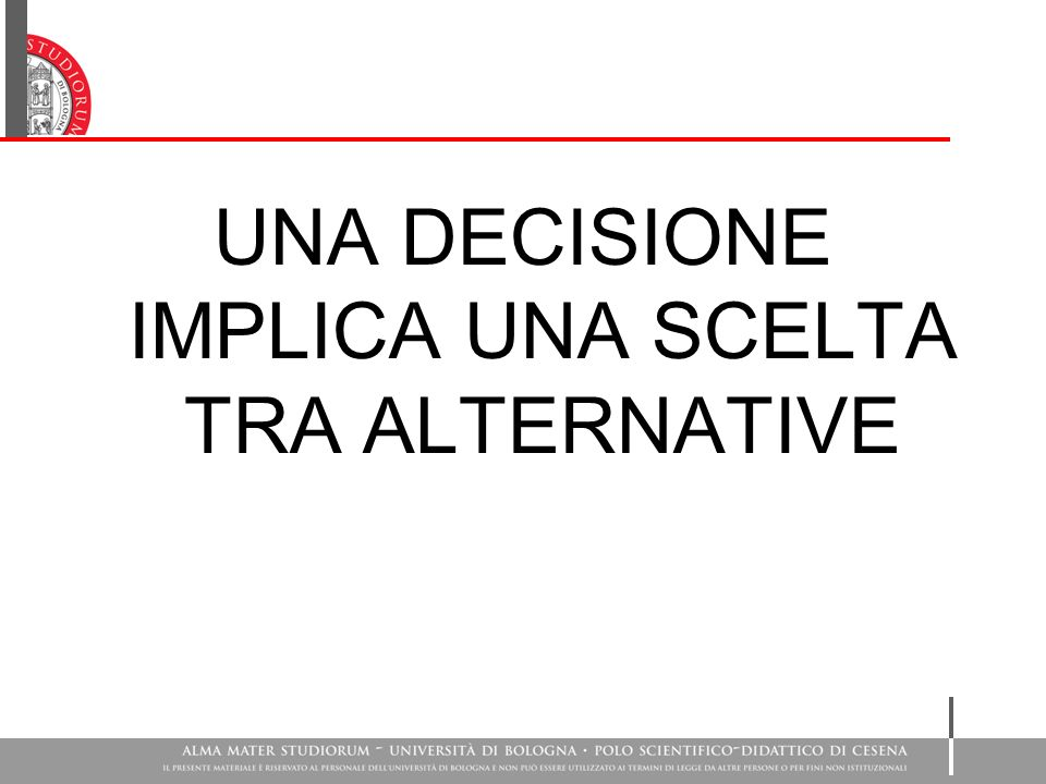 UNA DECISIONE IMPLICA UNA SCELTA TRA ALTERNATIVE