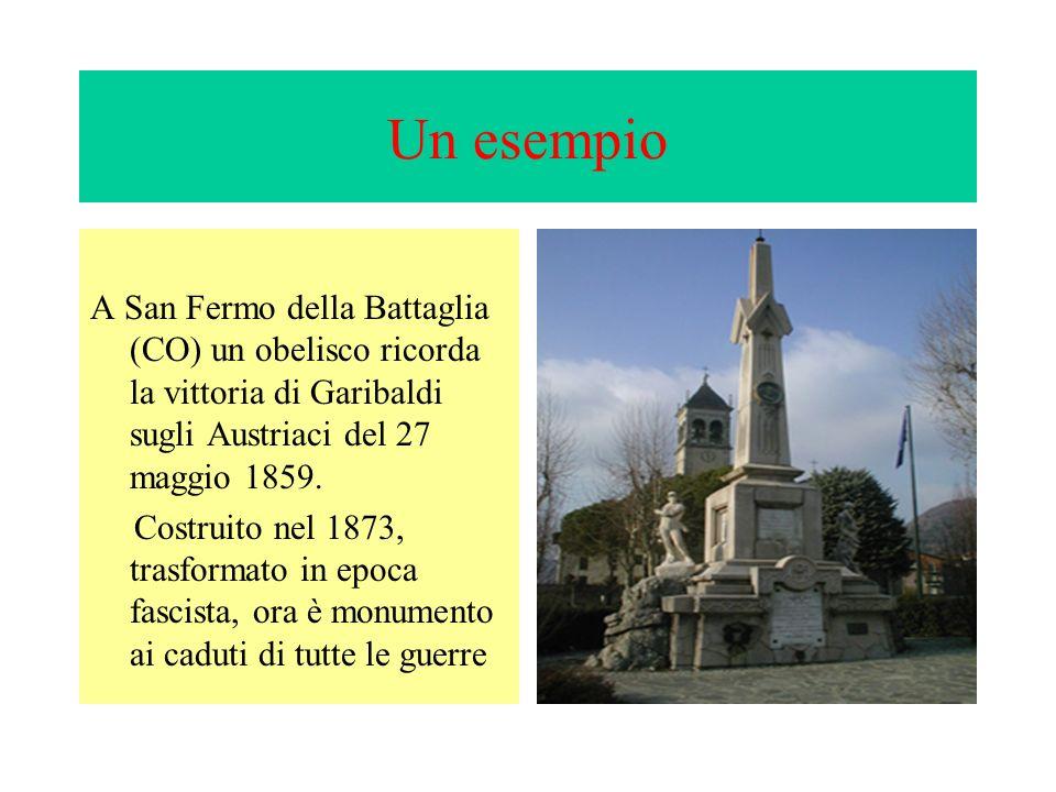 Un esempio A San Fermo della Battaglia (CO) un obelisco ricorda la vittoria di Garibaldi sugli Austriaci del 27 maggio 1859.