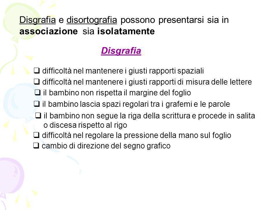 Disgrafia e disortografia possono presentarsi sia in associazione sia isolatamente
