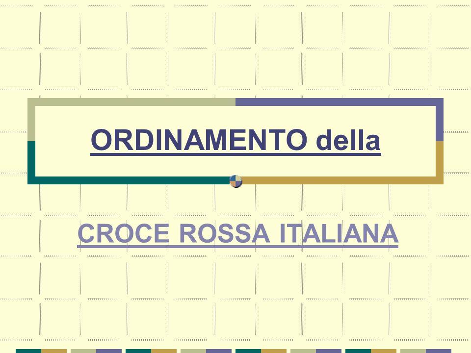 ORDINAMENTO della CROCE ROSSA ITALIANA