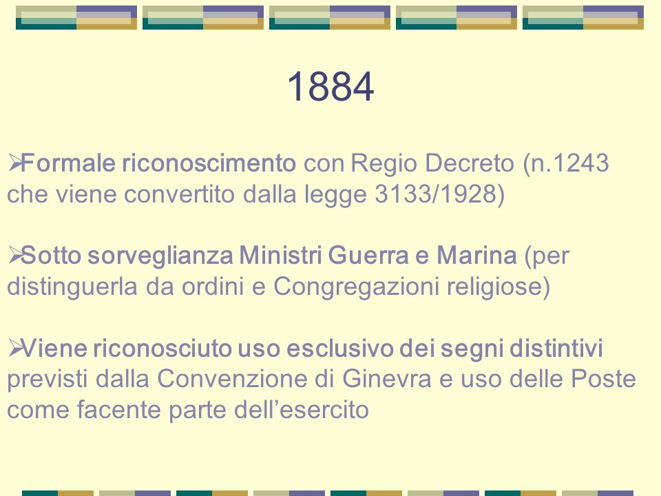 1884 Formale riconoscimento con Regio Decreto (n.1243 che viene convertito dalla legge 3133/1928)