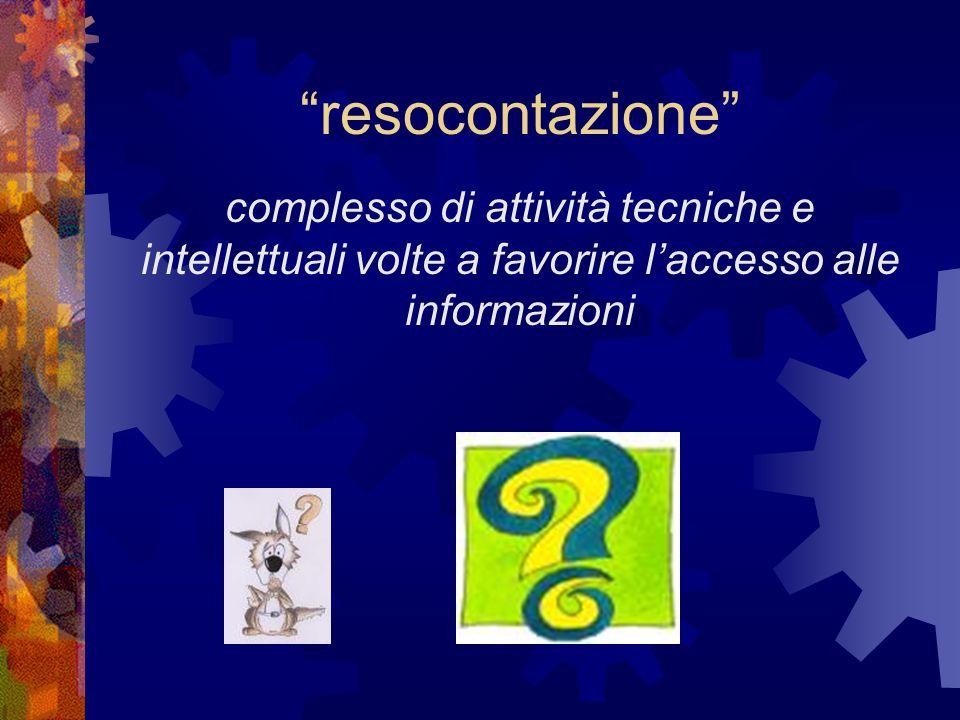 resocontazione complesso di attività tecniche e intellettuali volte a favorire l'accesso alle informazioni.