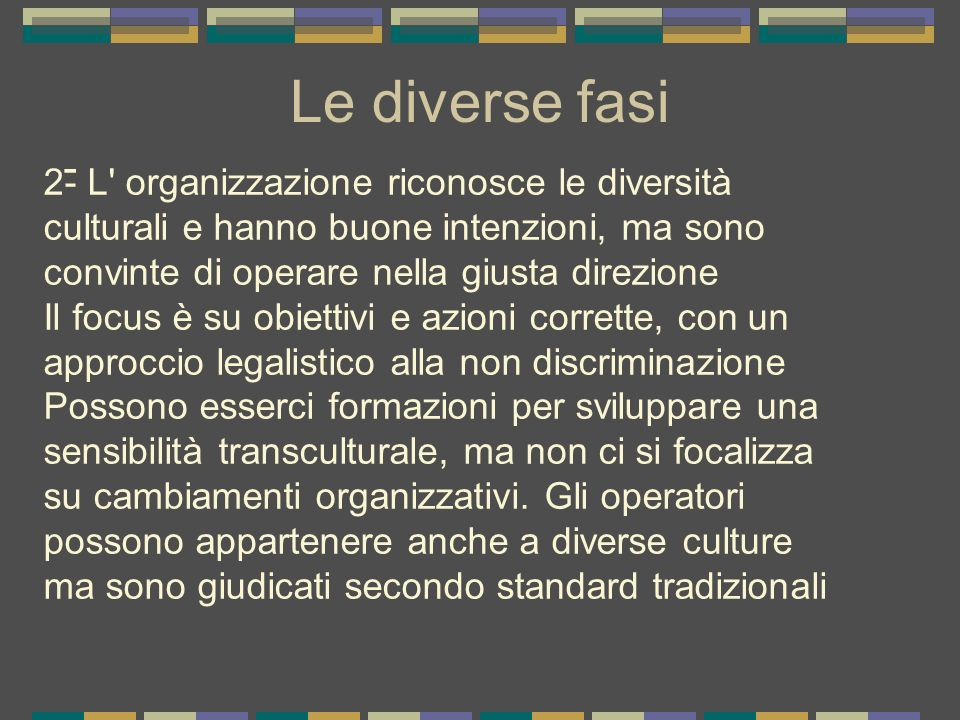 Le diverse fasi - 2- L organizzazione riconosce le diversità culturali e hanno buone intenzioni, ma sono convinte di operare nella giusta direzione.