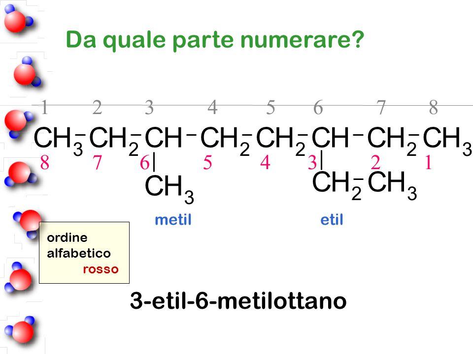C H Da quale parte numerare 3-etil-6-metilottano 1 2 3 4 5 6 7 8