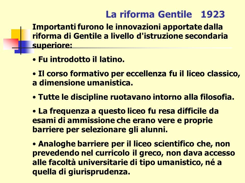 La riforma Gentile 1923 Importanti furono le innovazioni apportate dalla riforma di Gentile a livello d istruzione secondaria superiore: